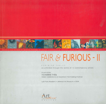 Fair & Furious II: Feminine Fables as unfolded through the works of 12 contemporary artists