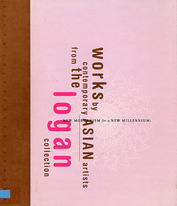 New Modernism for a New Millennium: Works by Contemporary Asian Artists from the Logan Collection