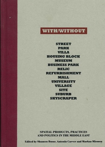 With/Without: Spatial Products, Practices & Politics in the Middle East
