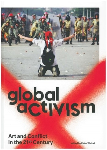 Global Activism: Art and Conflict in the 21st Century