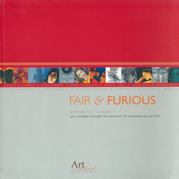Fair & Furious: Feminine Fables as unfolded through the works of 12 contemrporary artists