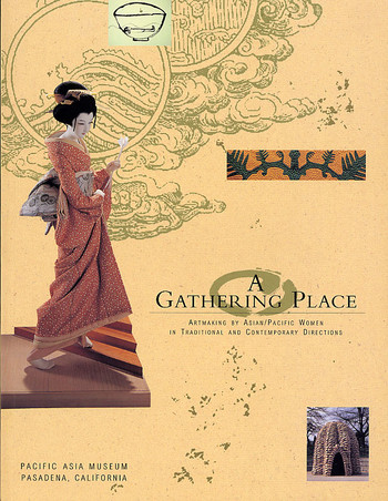 Gathering Place: Artmaking by Asian/Pacific Women in Traditional and Contemporary Directions