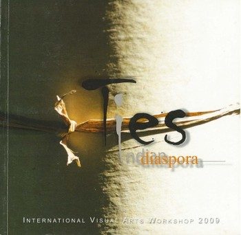 Ties: Indian Diaspora: Indian Diaspora International Visual Arts Workshop