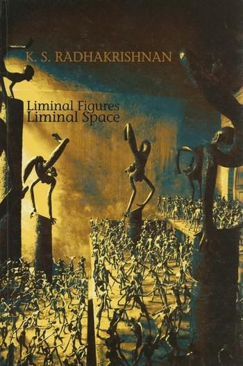 K. S. Radhakrishnan: Liminal Figures Liminal Space