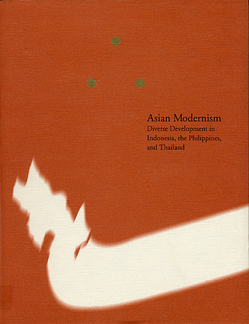 Asian Modernism: Diverse Developments in Indonesia, the Philippines, and Thailand