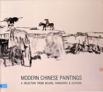 Modern Chinese Paintings: A Selection From Beijing, Hangzhou and Sichuan