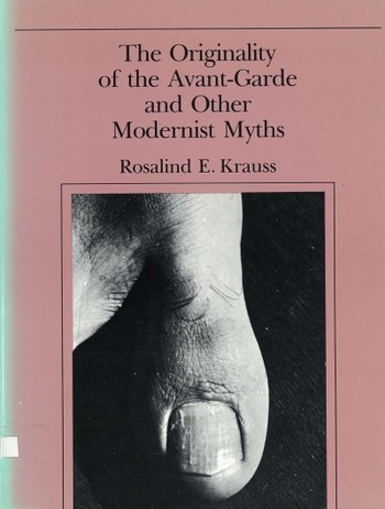 The Originality of the Avant-Garde and Other Modernist Myths