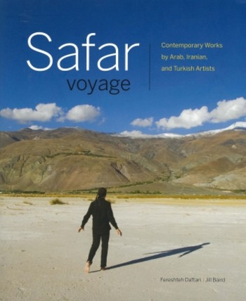 Safar/Voyage: Contemporary Works by Arab, Iranian, and Turkish Artists