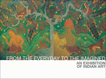 From the Everyday to the Imagined: An Exhibition of Indian Art