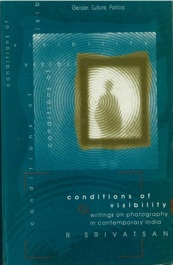 Conditions of Visibility : Writings on Photography in Contemporary India