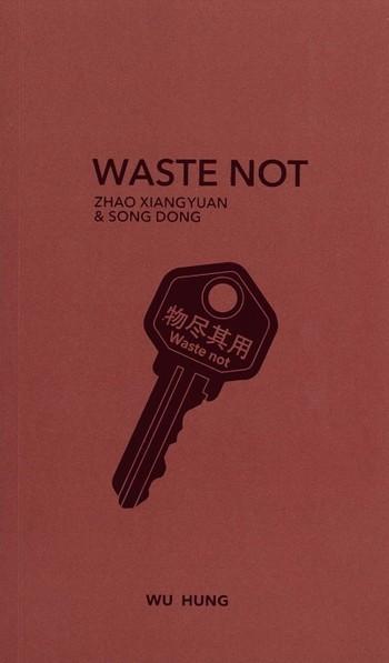 Waste Not: Zhao Xiangyuan & Song Dong