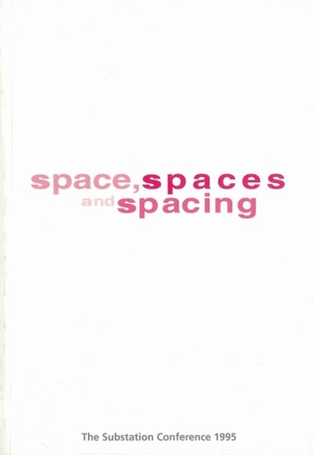 The Substation Conference 1995: space, spaces and spacing