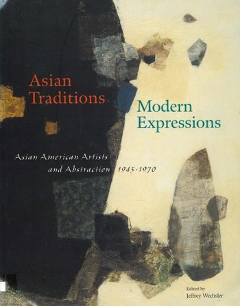 Asian Traditions/Modern Expressions: Asian American Artists and Abstraction, 1945-1970