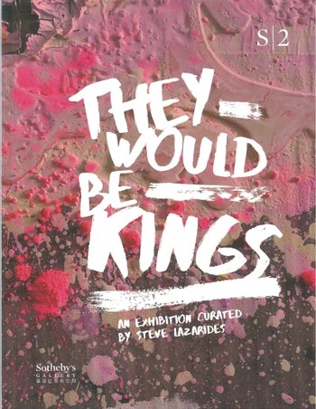 They Would be Kings: An Exhibition Curated by Steve Lazarides
