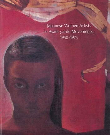 Japanese Women Artists in Avant-Garde Movements, 1950-1975