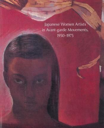 Japanese Women Artists in Avant-Garde Movements, 1950-1975