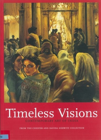 Timeless Visions: Contemporary Art of India from the Chester and Davida Herwitz Collection