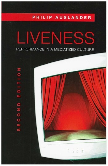 Liveness: Performance in a Mediatised Culture