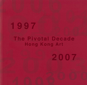The Pivotal Decade: Hong Kong Art 1997-2007