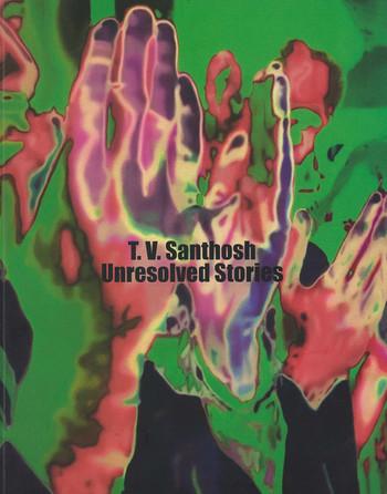 T.V. Santhosh: Unresolved Stories