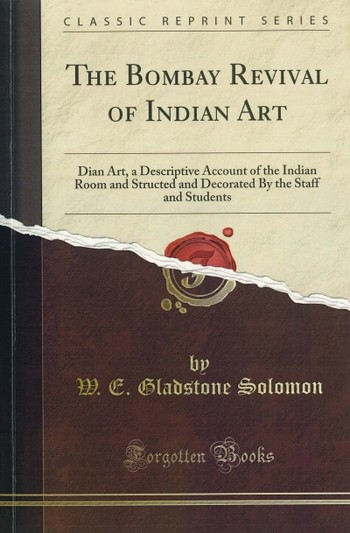 The Bombay Revival of Indian Art: Dian Art, a Descriptive Account of the Indian Room and Structed an