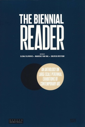 The Biennial Reader: An Anthology on Large-Scale Perennial Exhibitions of Contemporary Art
