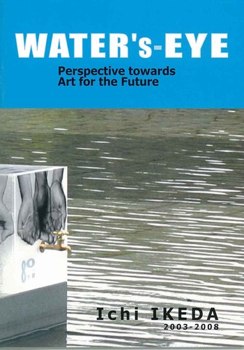 Ichi Ikeda: Water's Eye Perspective towards Art for the Future