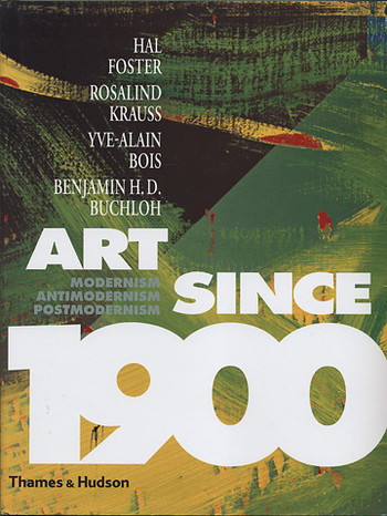 Art Since 1900 - Modernism, Antimodernism, Postmodernism