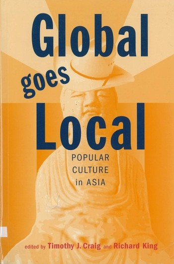 Global Goes Local: Popular Culture in Asia
