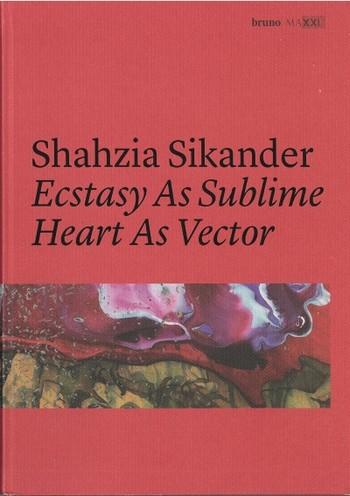 Shahzia Sikander: Ecstasy As Sublime Heart As Vector