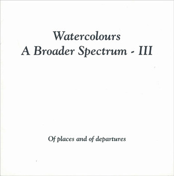 Watercolours: A Broader Spectrum III, Of places and of departures