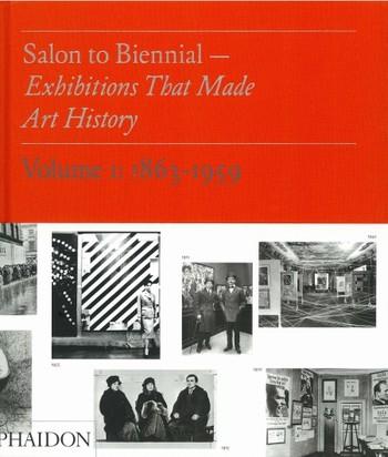 Salon to Biennial — Exhibitions That Make Art History Volume I: 1863-1959