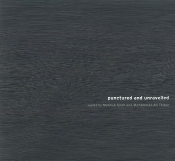 Punctured and Unravelled: Works by Mahbub Shah and Mohammad Ali Talpur