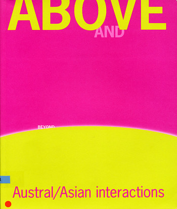 ABOVE AND BEYOND: Austral/Asian Interactions