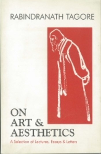 Rabindranath Tagore on Art and Aesthetics: A Selection of Lectures, Essays & Letters