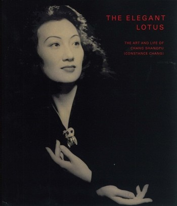 The Elegant Lotus: The Art and Life of Chang Shangpu (Constance Chang)