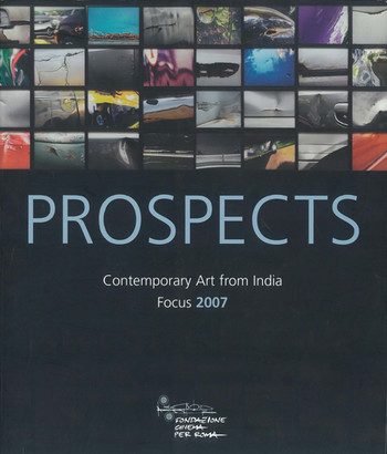 Prospects: Contemporary Art from India: Focus 2007