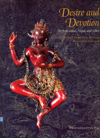 Desire and Devotion: Art from India, Nepal and Tibet in The John and Berthe Ford Collection