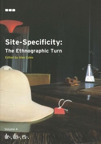 de-, dis-, ex-, Volume 4: Site-Specificity: The Ethnographic Turn