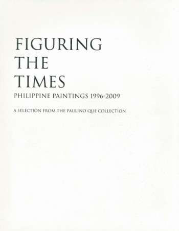 Figuring the Times: Philippine Paintings 1996 - 2009