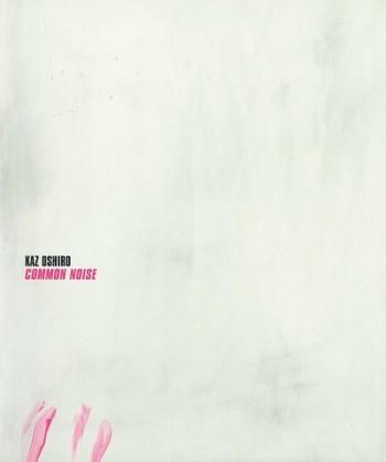 Kaz Oshiro: Common Noise