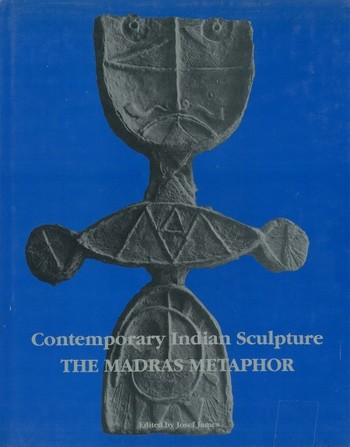 Contemporary Indian Sculpture: The Madras Metaphor