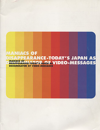 Maniacs of Disappearance - Today's Japan as Disseminator of Video-Messages