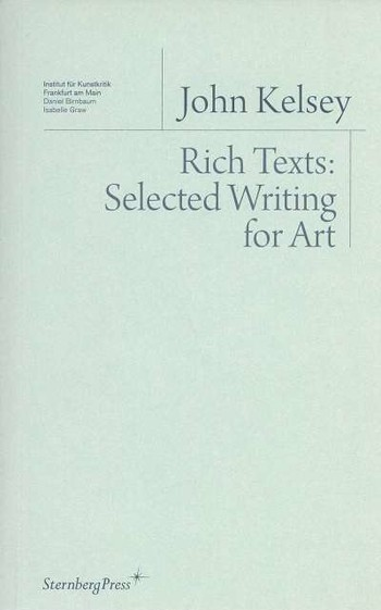 John Kelsey | Rich Texts: Selected Writing for Art