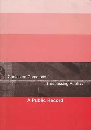 Contested Commons / Trespassing Publics: A Public Record