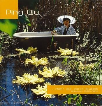 Ping Qiu: ... mehr als zarte Blumen - Arbeiten 1990-2004