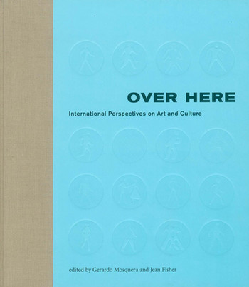 Over Here: International Perspectives on Art and Culture