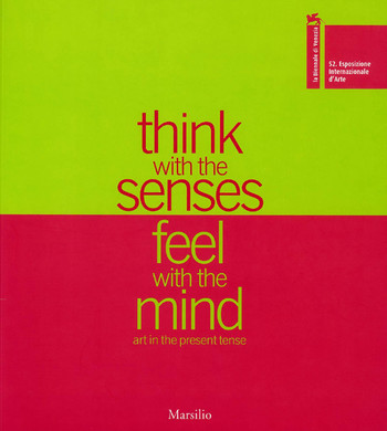 52nd International Art Exhibition vol. I: Think with the senses, feel with the mind -- art in the pr