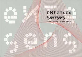 Extended Senses: Present of Japanese/Korean Media Art