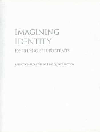 Imagining Identity: 100 Filipino Self-Portraits: A Selection from the Paulino Que Collection